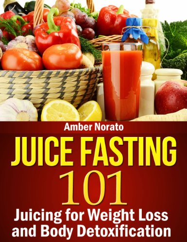 Juice Fasting 101: Juicing for Weight Loss and Body Detoxification by [Norato, Amber]