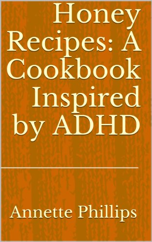 Honey Recipes: A Cookbook Inspired by ADHD