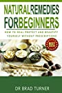 Natural Remedies: For Beginners: How To Heal, Protect, and Beautify Yourself Without, Prescriptions (Medicine, Herbal Healing, Organic Antibiotics and ... (The Doctor's Smarter Self Healing Series)