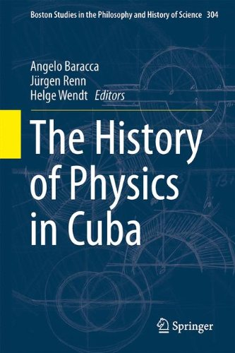 The History of Physics in Cuba (Boston Studies in the Philosophy and History of Science)