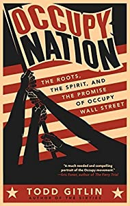 Occupy Nation: The Roots, the Spirit, and the Promise of Occupy Wall Street by Todd Gitlin (2012-08-21) from It Books; Original edition (2012-08-21)