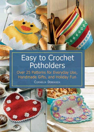 Download Easy to Crochet Potholders: Over 25 Patterns for Everyday Use, Handmade Gifts, and Holiday Fun ebook