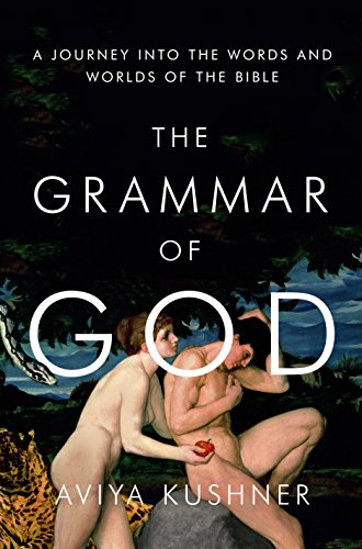 (The Grammar of God: A Journey into the Words and Worlds of the Bible)