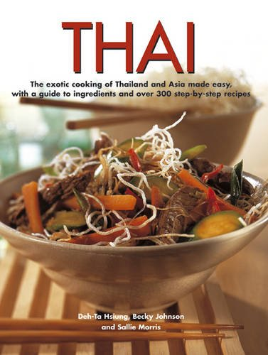 Thai: The exotic cooking of Thailand and Asia made easy, with a guide to ingredients and over 300 step-by-step recipes by Becky Johnson, Deh-Ta Hsiung, Sallie Morris
