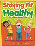 Staying Fit and Healthy: An Exercise Coloring Book