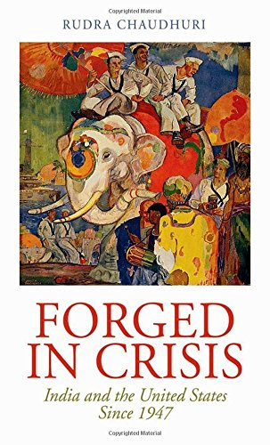 Forged in Crisis: India and the United States Since 1947