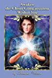 Awaken the Christ Consciousness Within You, Barbara Wilson, 0615748740