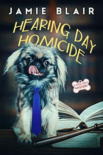 Hearing Day Homicide: Dog Days Mystery #7, A humorous cozy mystery by [Blair, Jamie]