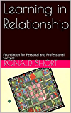 Learning in Relationship: Foundation for Personal and Professional Success