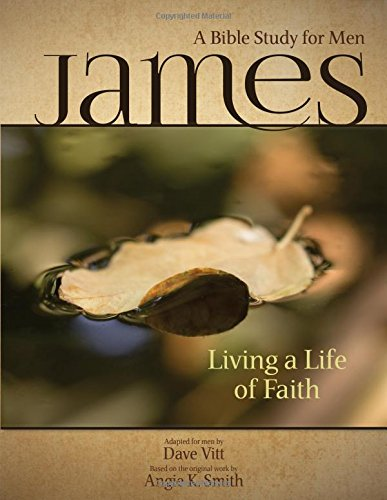 James - Living a Life of Faith: A Bible Study for Men