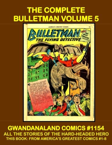 Download The Complete Bulletman: Volume 5: Gwandanaland Comics #1154 -- All The Stories of the Hard-Headed Hero -- This Book: From America's Greatest Comics #1-8 PDF