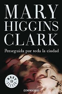 Perseguida por toda la ciudad par Mary Higgins Clark