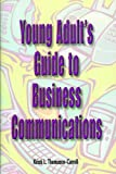 Young Adult's Guide to Business Communications, Kristi L. Thomason-Carroll, 0972371443