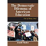 The Democratic Dilemma of American Education: Out of Many, One? (Dilemmas in American Politics)