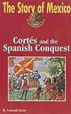 Cortes and the Spanish Conquest, R. Conrad Stein, 159935053X