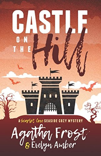 Cove Series - Castle on the Hill (Scarlet Cove Seaside Cozy Mystery)