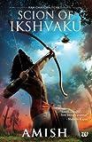 Scion of Ikshvaku: An Epic adventure story book on the Ramayana, The Tale of Lord Ram (Ram Chandra Series)