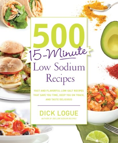Price comparison product image 500 15-Minute Low Sodium Recipes: Fast and Flavorful Low-Salt Recipes that Save You Time, Keep You on Track, and Taste Delicious
