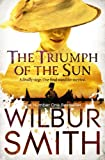 Front cover for the book The Triumph of the Sun by Wilbur Smith