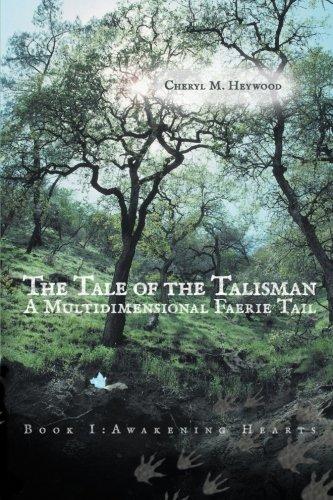 The Tale of the Talisman: A Multidimensional Faerie Tail: Book I: Awakening Hearts