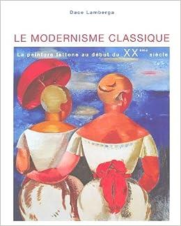Amazon Fr Le Modernisme Classique La Peinture Lettone Au Debut Du Xxe Siecle Lamberga Dace Le Bihan Olivier Collectif Livres