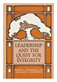 Leadership and the Quest for Integrity, Joseph L. Bacaracco and Richard R. Ellsworth, 007103207X
