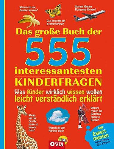 Das große Buch der 555 interessantesten Kinderfragen: Was Kinder wirklich wissen wollen - leicht verständlich erklärt