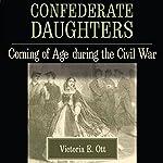 Confederate Daughters: Coming of Age During the Civil War   Victoria E. Ott