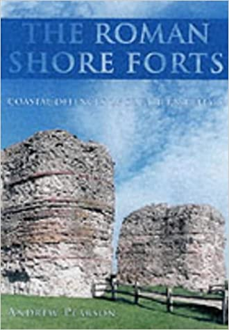 The Roman Shore Forts: Coastal Defences of Southern Britain