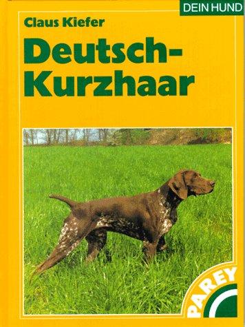 Deutsch-Kurzhaar - Praktische Ratschläge für Haltung, Pflege und Erziehung