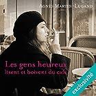 Les gens heureux lisent et boivent du café   Livre audio Auteur(s) : Agnès Martin-Lugand Narrateur(s) : Faustine Urbain