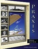 Praxis : A Brief Rhetoric, Clark, Carol, 1598711296
