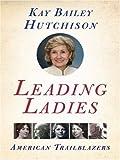 Leading Ladies, Kay Bailey Hutchison, 0061146021