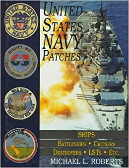 UNITED STATES NAVY PATCHES SERIES: Ships - Battleships/Cruisers/Destroyers/LSTs/etc v. 5 (Schiffer Military History Book)