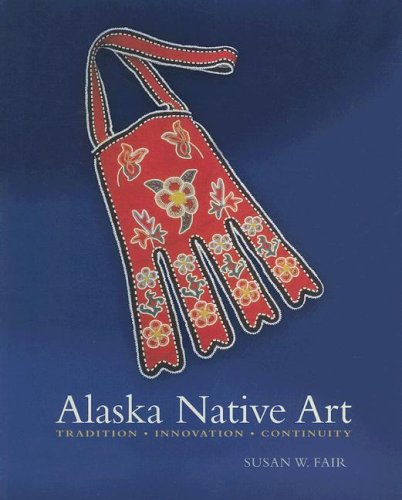 Alaska Native Art: Tradition, Innovation, Continuity (Alaska Fine Art)
