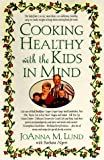 Cooking Healthy with the Kids in Mind, Joanna M. Lund and Barbara Alpert, 0399143580