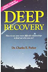 Deep Recovery: How to Use Your Most Difficult Relationships to Find Out Who You Are! Paperback