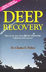Deep Recovery: How to Use Your Most Difficult Relationships to Find Out Who You Are!