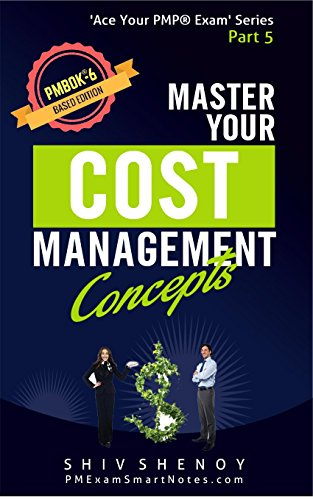 Master Your Cost Management Concepts: For PMBOK® 6th Edition - Essential  PMP® Concepts Simplified (Ace Your PMP® Exam Book 5)