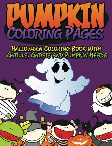 Pumpkin Coloring Pages: Halloween Coloring Book With Ghouls, Ghosts and Pumpkin Heads