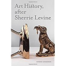 Art History, After Sherrie Levine by Howard Singerman (2011-12-02)