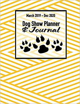 2020 Dog Show.March 2019 Dec 2020 Dog Show Planner Journal Canine
