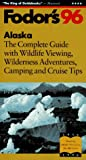 Alaska '96: The Complete Guide with Wildlife Viewing, Wilderness Adventures, Camping and Cru ise Tips (Fodor's Gold Guides)