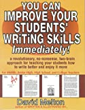 You Can Improve Your Students' Writing Skills Immediately! : A Revolutionary, No-Nonsense, Two-Brain Approach for Teaching Your Students How to Write Better and Enjoy It More, Melton, David, 0933849672