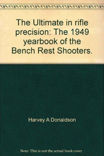 The Ultimate in rifle precision: The 1949 yearbook of the Bench Rest Shooters. - Bench Rest Shooters