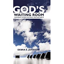 God's Waiting Room: Our Space to Practice Godly Waiting Habits