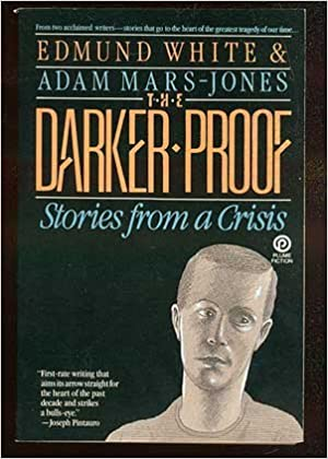 The Darker Proof Stories From A Crisis Edmund White Adam Mars