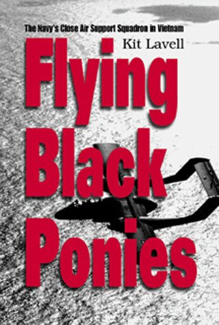 Flying Black Ponies: The Navy's Close Air Support Squadron in Vietnam by Naval Inst Pr