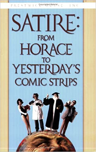 Satire From Horace To Yesterday S Comic Strips James Scott