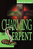 Charming the Serpent, Patrick Carter, 0595269664